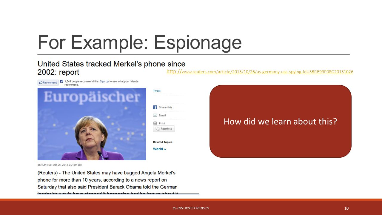 For Example: Espionage http:// www.reuters.com/article/2013/10/26/us-germany-usa-spying-idUSBRE99P08G20131026 How did we learn about this.
