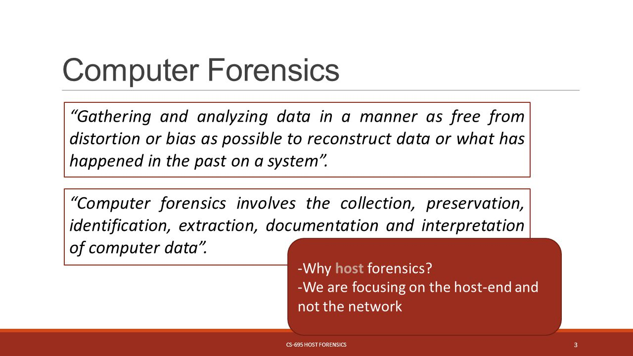 Computer Forensics Gathering and analyzing data in a manner as free from distortion or bias as possible to reconstruct data or what has happened in the past on a system .