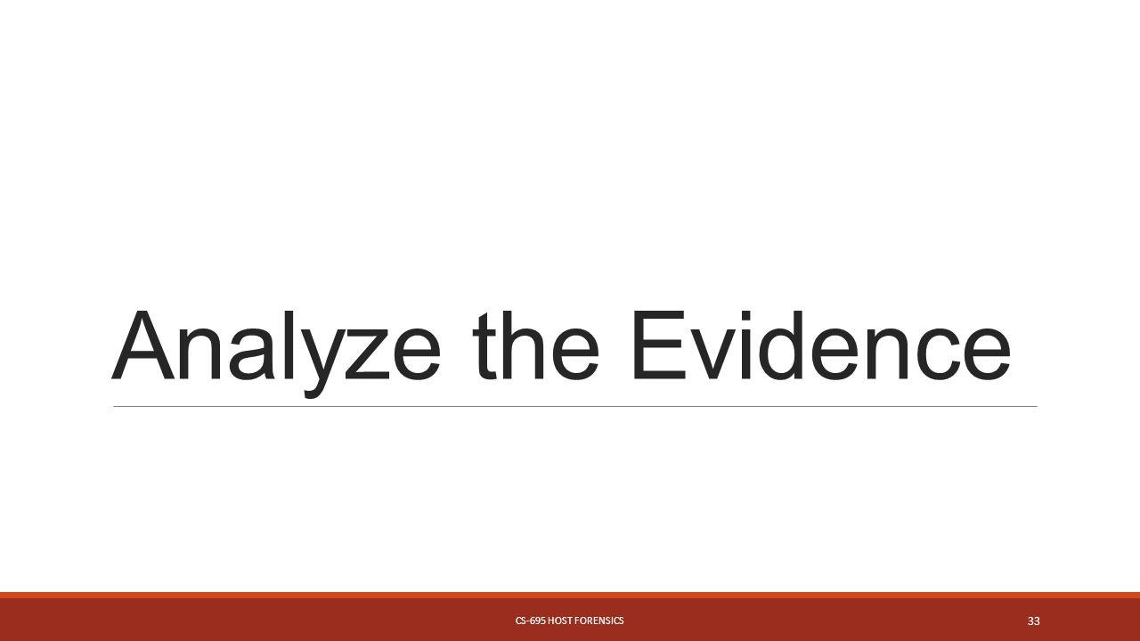 Analyze the Evidence CS-695 HOST FORENSICS 33