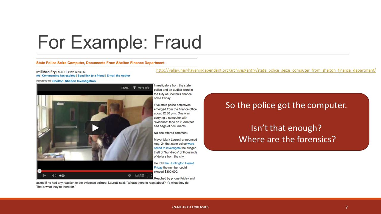 For Example: Fraud http://valley.newhavenindependent.org/archives/entry/state_police_seize_computer_from_shelton_finance_department/ So the police got the computer.