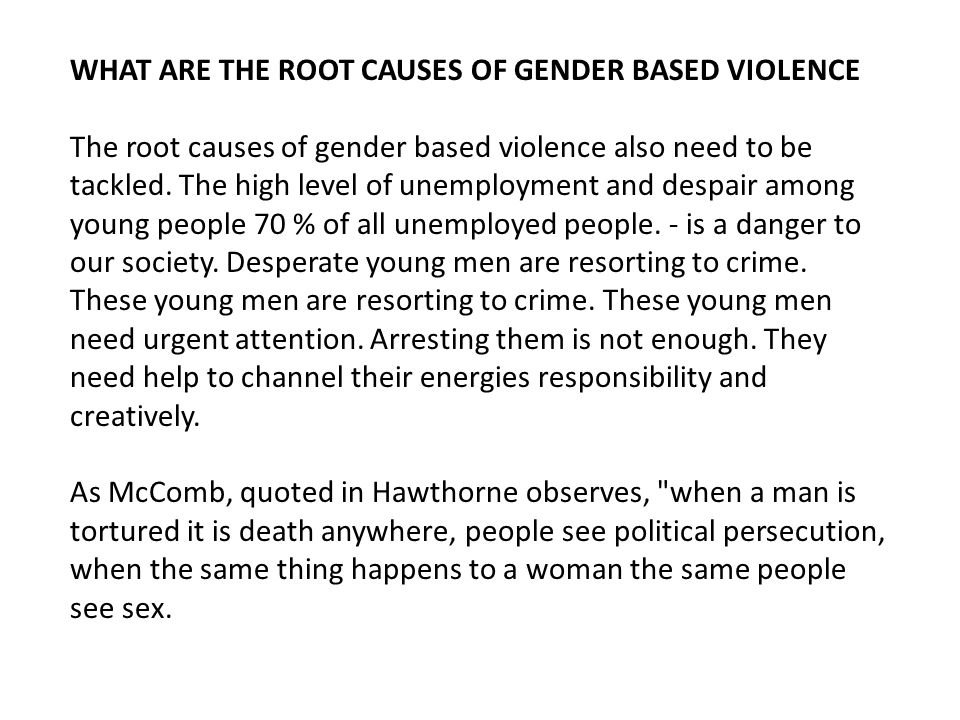 WHAT ARE THE ROOT CAUSES OF GENDER BASED VIOLENCE The root causes of gender based violence also need to be tackled.