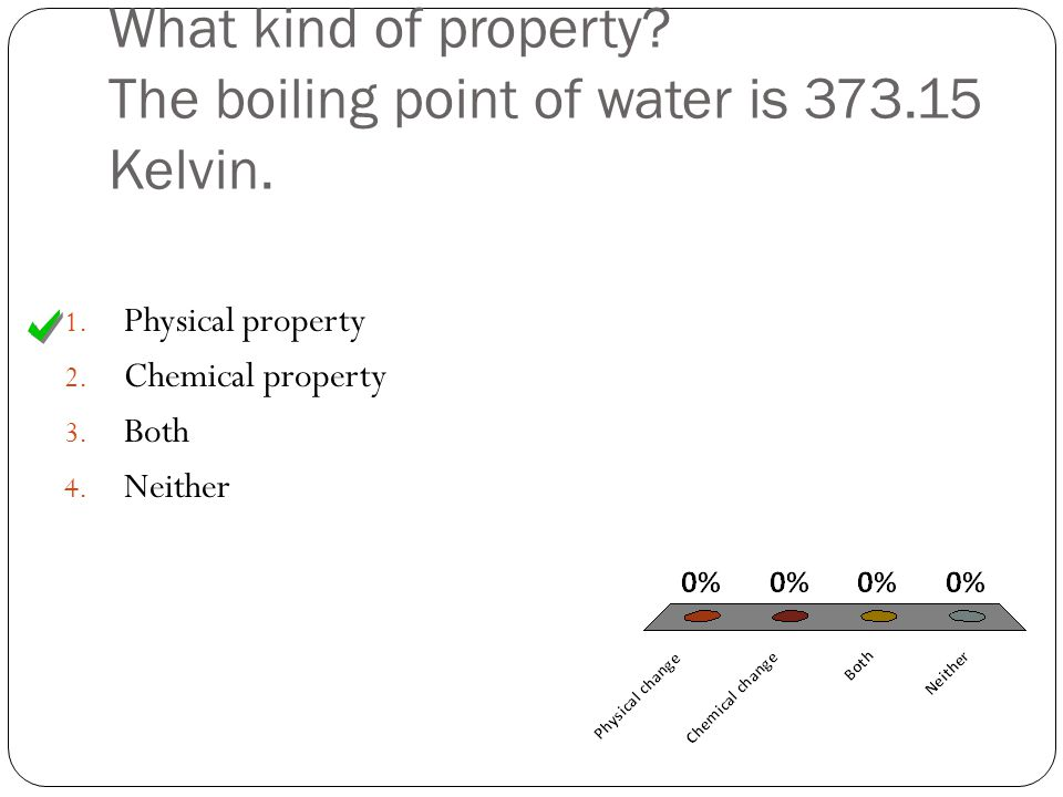 What kind of property. The boiling point of water is 373.15 Kelvin.