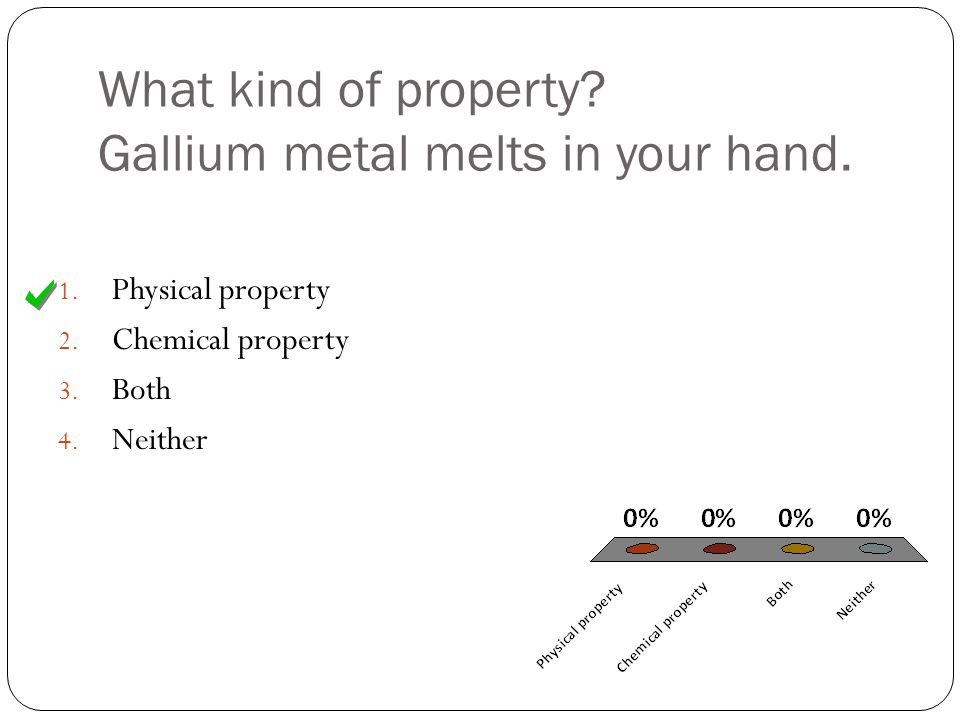 What kind of property. Gallium metal melts in your hand.