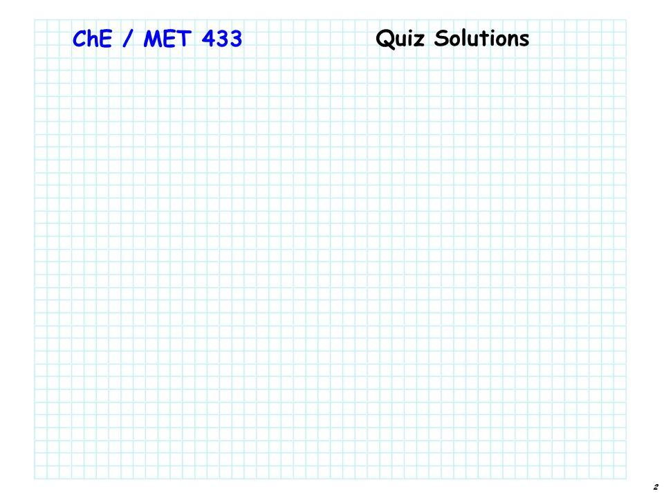 2 ChE / MET 433 Quiz Solutions