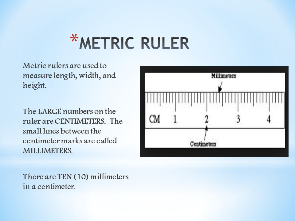 Metric rulers are used to measure length, width, and height.