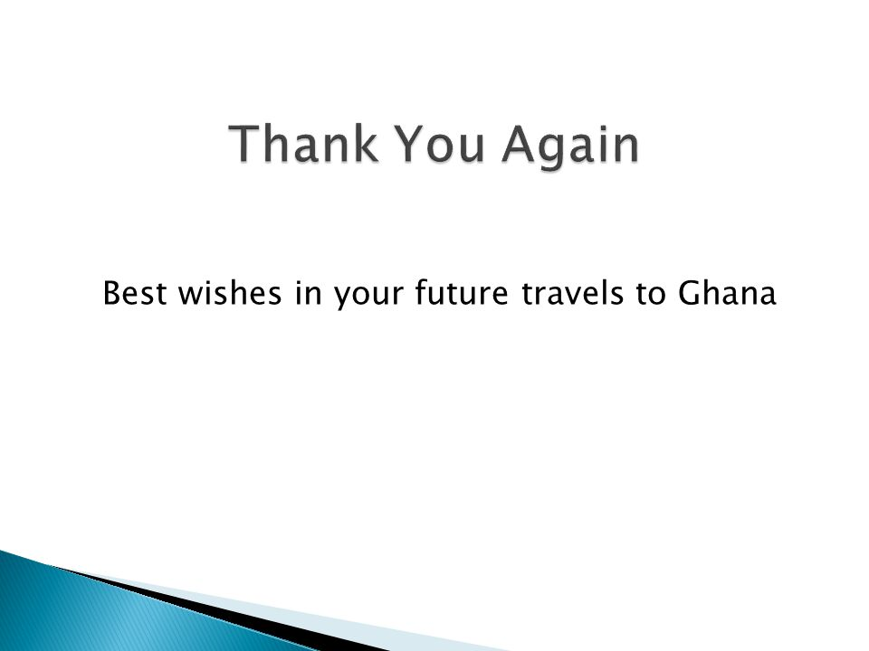 Best wishes in your future travels to Ghana