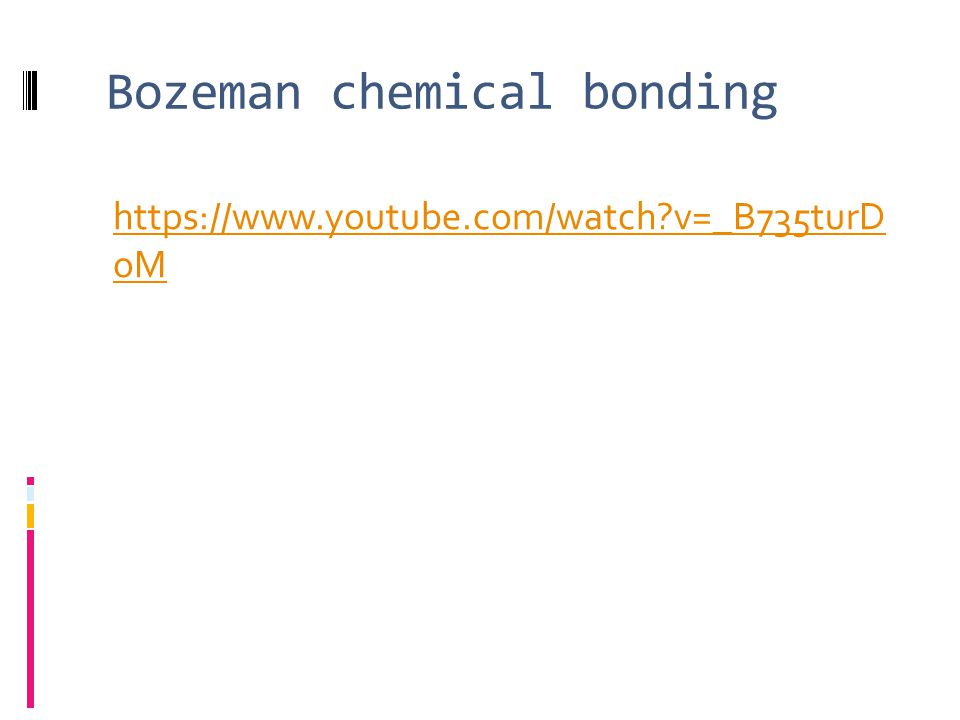 Bozeman chemical bonding https://www.youtube.com/watch v=_B735turD oM