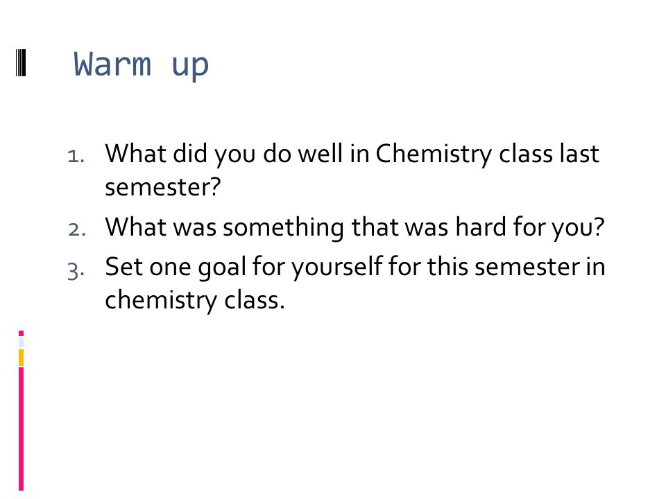 Warm up 1. What did you do well in Chemistry class last semester.