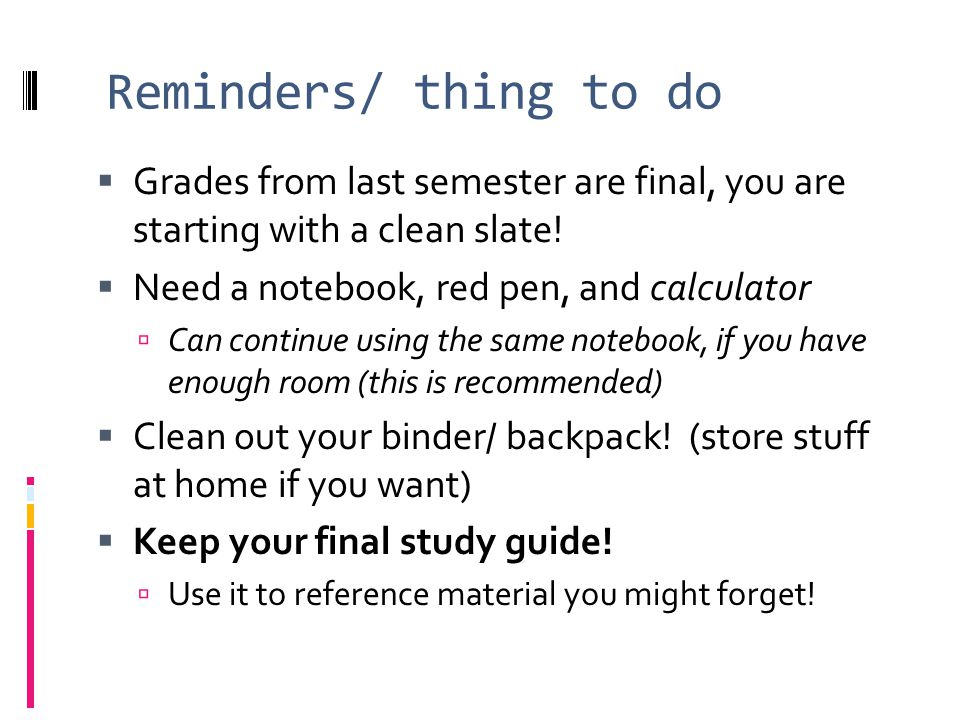Reminders/ thing to do  Grades from last semester are final, you are starting with a clean slate.