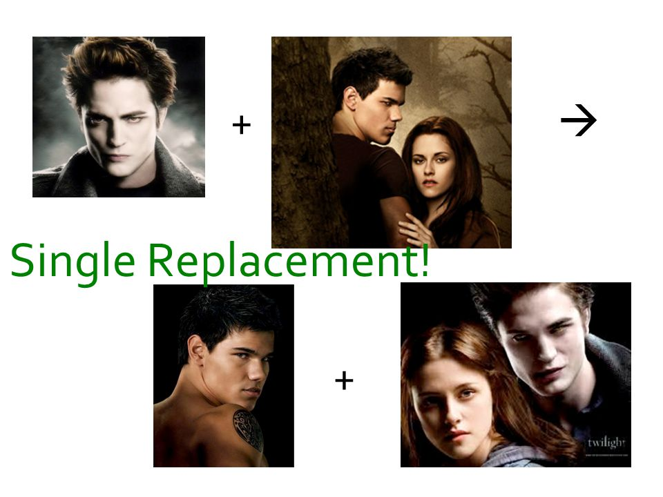+ +  Single Replacement!