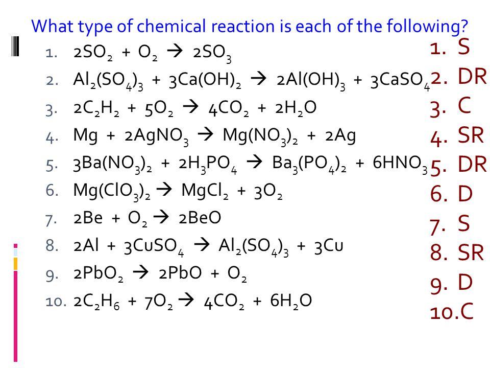 1. 2SO 2 + O 2  2SO 3 2. Al 2 (SO 4 ) 3 + 3Ca(OH) 2  2Al(OH) 3 + 3CaSO 4 3.