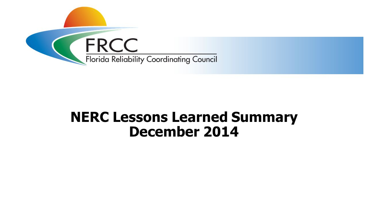 NERC lessons learned published in December 2014 Three NERC lessons learned (LL) were published in December 2014 LL20141201 Control System Network Switch Failure LL20141202 Bus Differential Power Supply Failure LL20141203 Loss of Multiple Generators Due to Control Air Problems