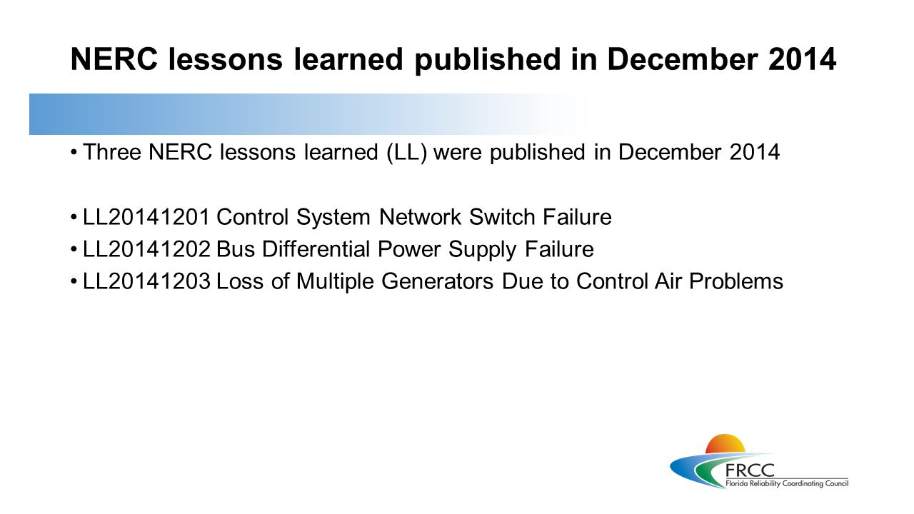 NERC lessons learned published in December 2014 Three NERC lessons learned (LL) were published in December 2014 LL20141201 Control System Network Swit