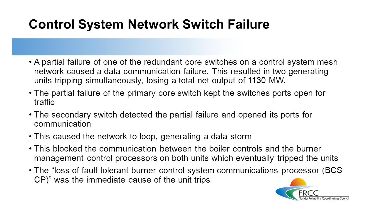 Control System Network Switch Failure A partial failure of one of the redundant core switches on a control system mesh network caused a data communication failure.