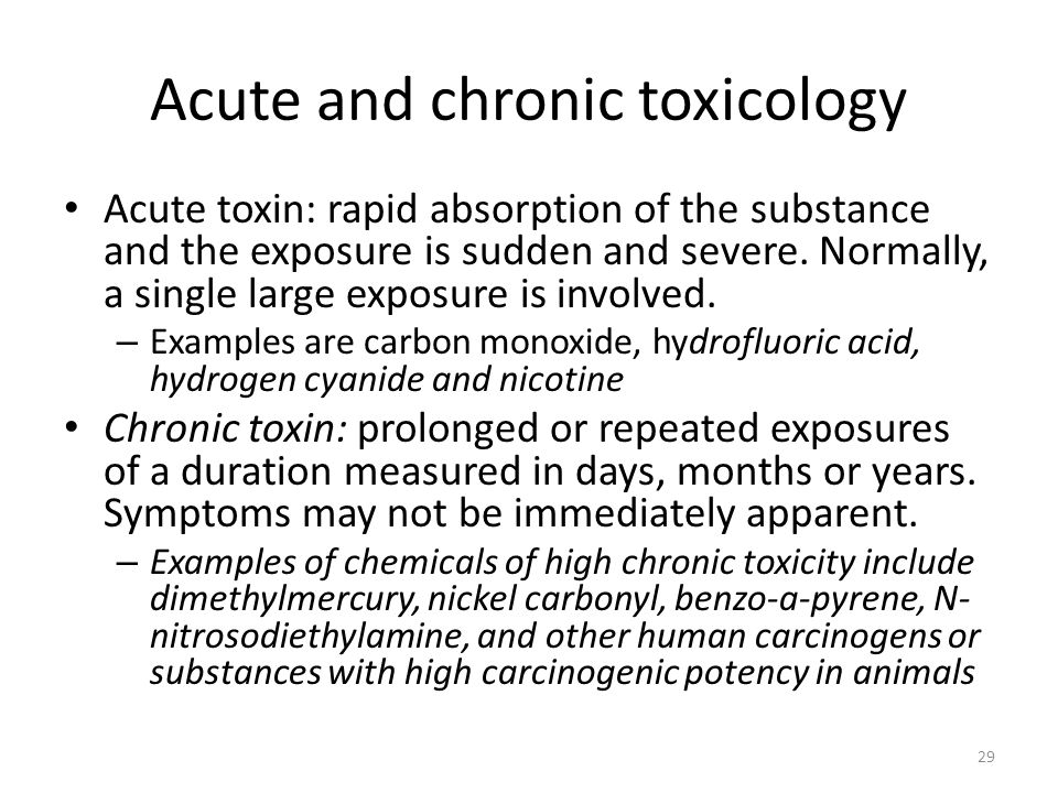 Acute and chronic toxicology Acute toxin: rapid absorption of the substance and the exposure is sudden and severe.