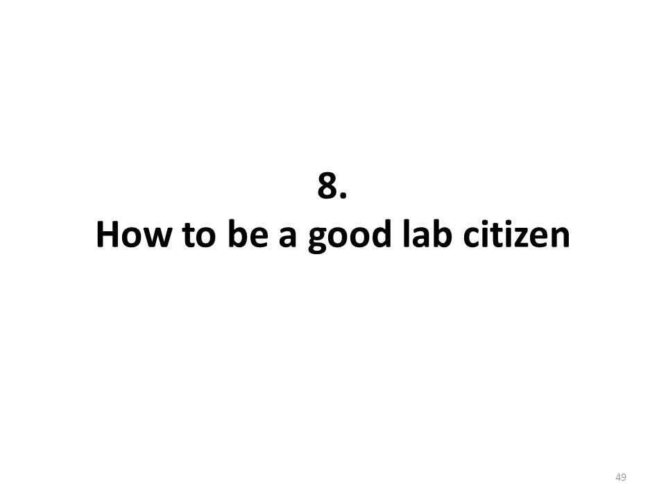 8. How to be a good lab citizen 49