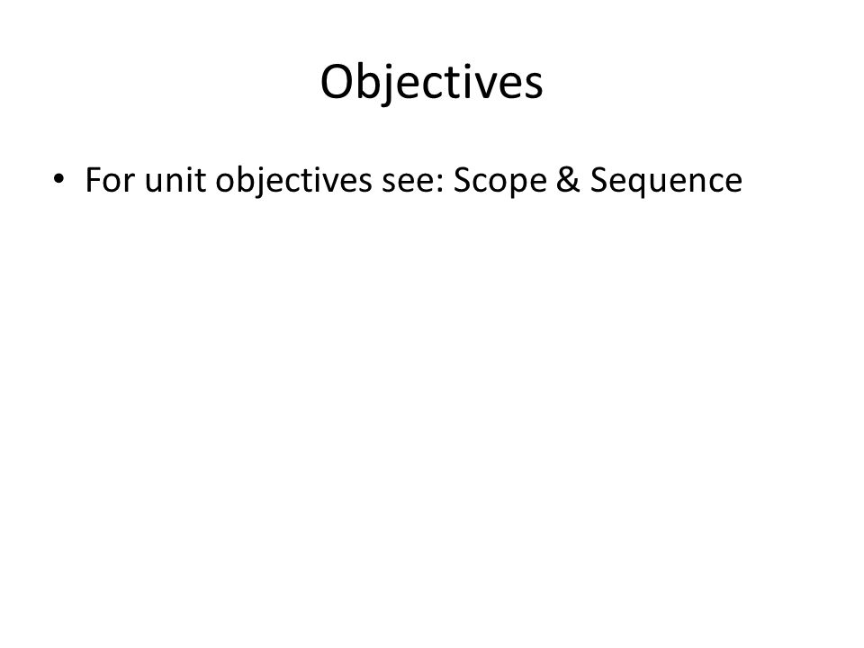 Objectives For unit objectives see: Scope & Sequence