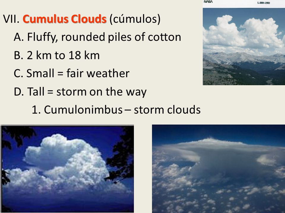 Cumulus Clouds VII. Cumulus Clouds (cúmulos) A. Fluffy, rounded piles of cotton B.