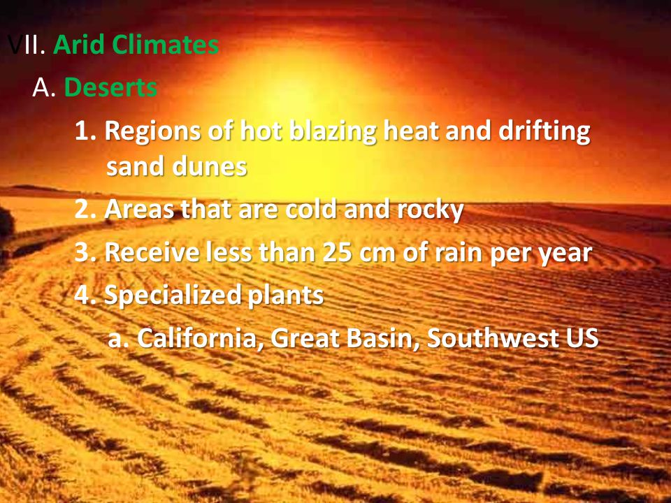 VII. Arid Climates A. Deserts Regions of hot blazing heat and drifting sand dunes 1.