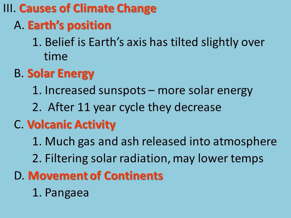 Causes of Climate Change III. Causes of Climate Change Earth's position A.