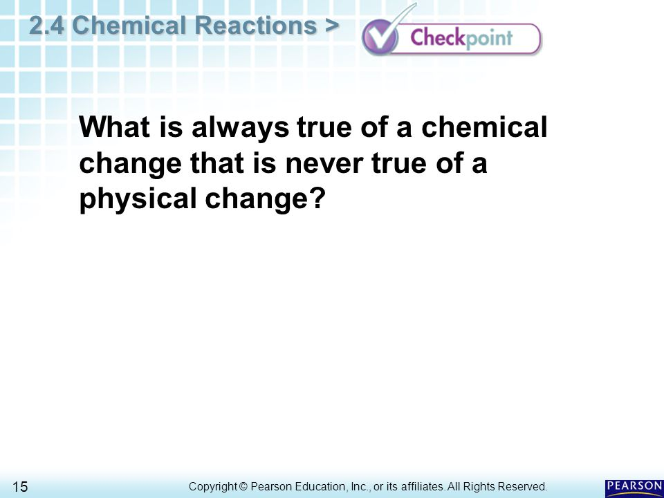 2.4 Chemical Reactions > 15 Copyright © Pearson Education, Inc., or its affiliates.