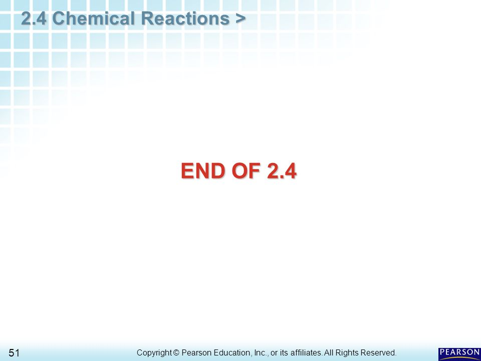 2.4 Chemical Reactions > 51 Copyright © Pearson Education, Inc., or its affiliates.