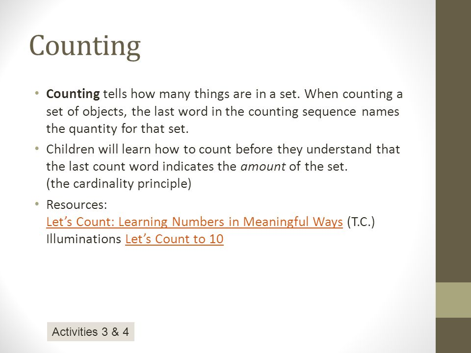Counting Counting tells how many things are in a set. When counting a set of objects, the last word in the counting sequence names the quantity for th