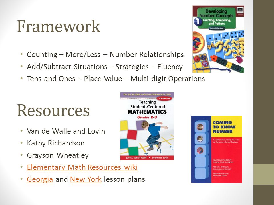 Framework Counting – More/Less – Number Relationships Add/Subtract Situations – Strategies – Fluency Tens and Ones – Place Value – Multi-digit Operati