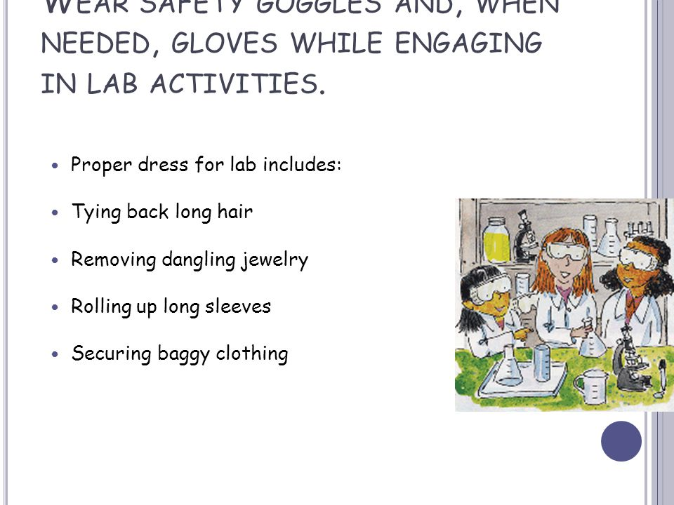W EAR SAFETY GOGGLES AND, WHEN NEEDED, GLOVES WHILE ENGAGING IN LAB ACTIVITIES.