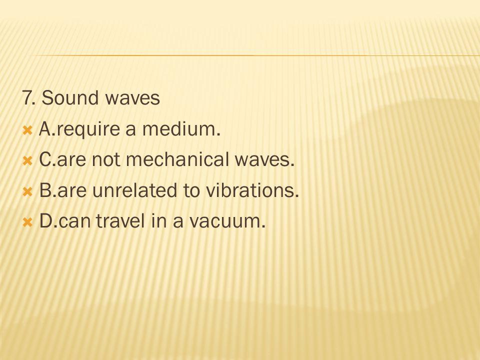8.The medium seismic waves travel through is  A.a vacuum.