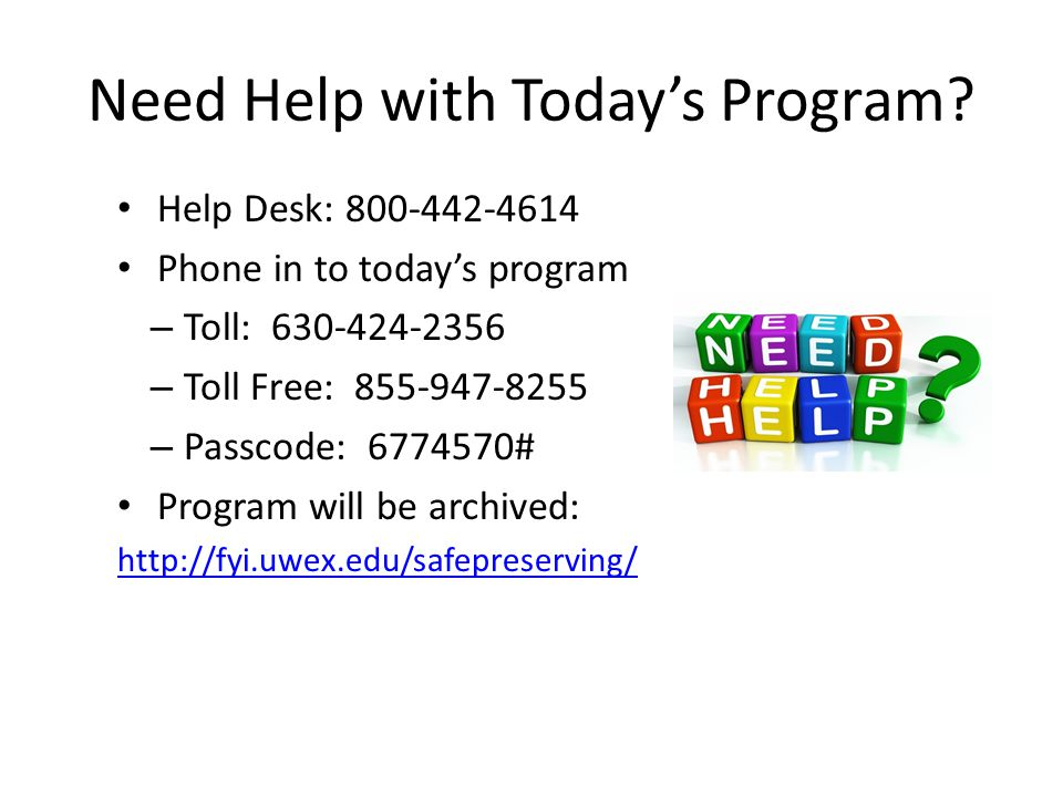Need Help with Today's Program? Help Desk: 800-442-4614 Phone in to today's program – Toll: 630-424-2356 – Toll Free: 855-947-8255 – Passcode: 6774570