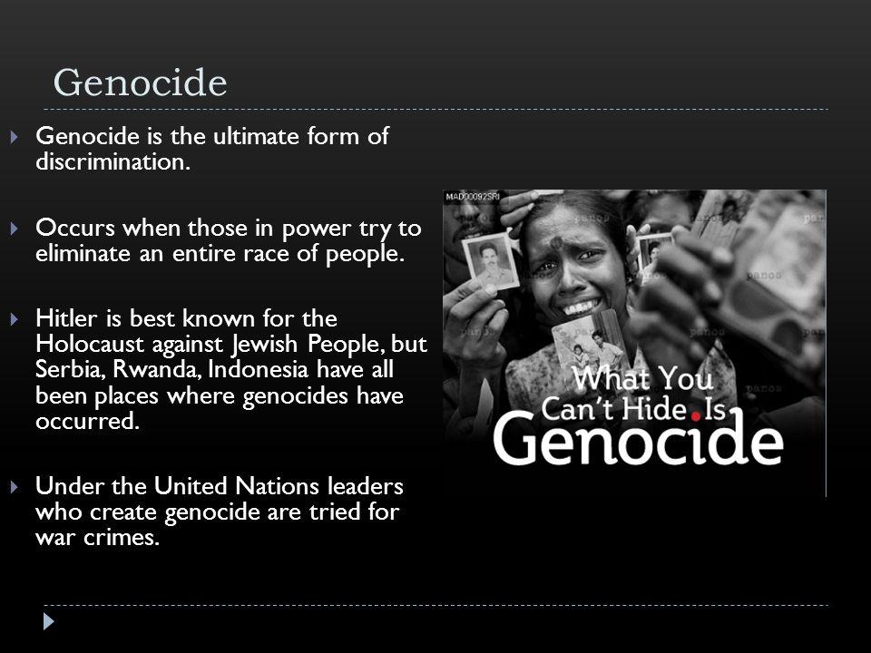 Genocide  Genocide is the ultimate form of discrimination.