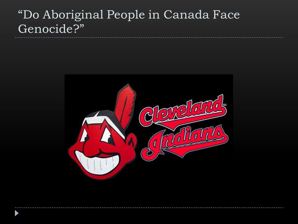 Do Aboriginal People in Canada Face Genocide?