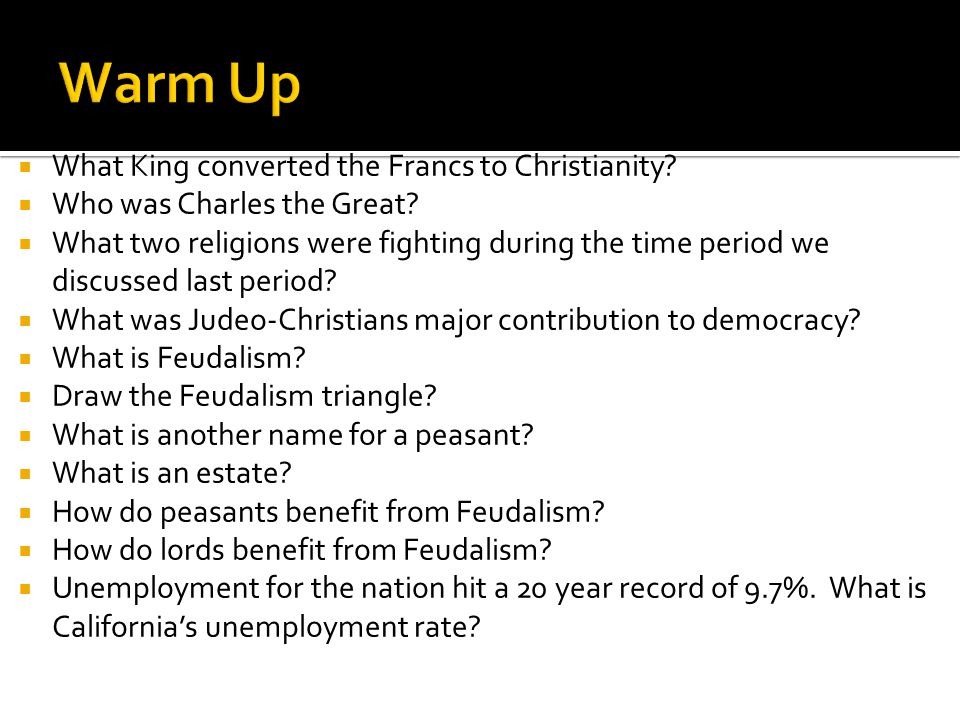  What King converted the Francs to Christianity?  Who was Charles the Great?  What two religions were fighting during the time period we discussed