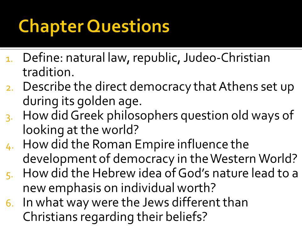 1.Define: natural law, republic, Judeo-Christian tradition.