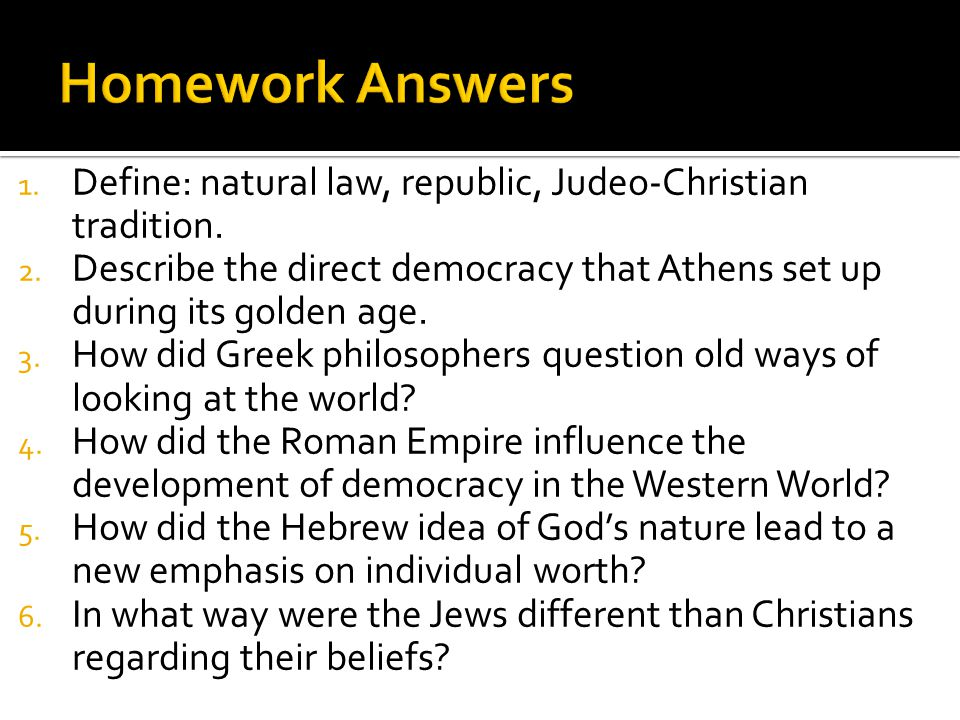 1. Define: natural law, republic, Judeo-Christian tradition. 2. Describe the direct democracy that Athens set up during its golden age. 3. How did Gre