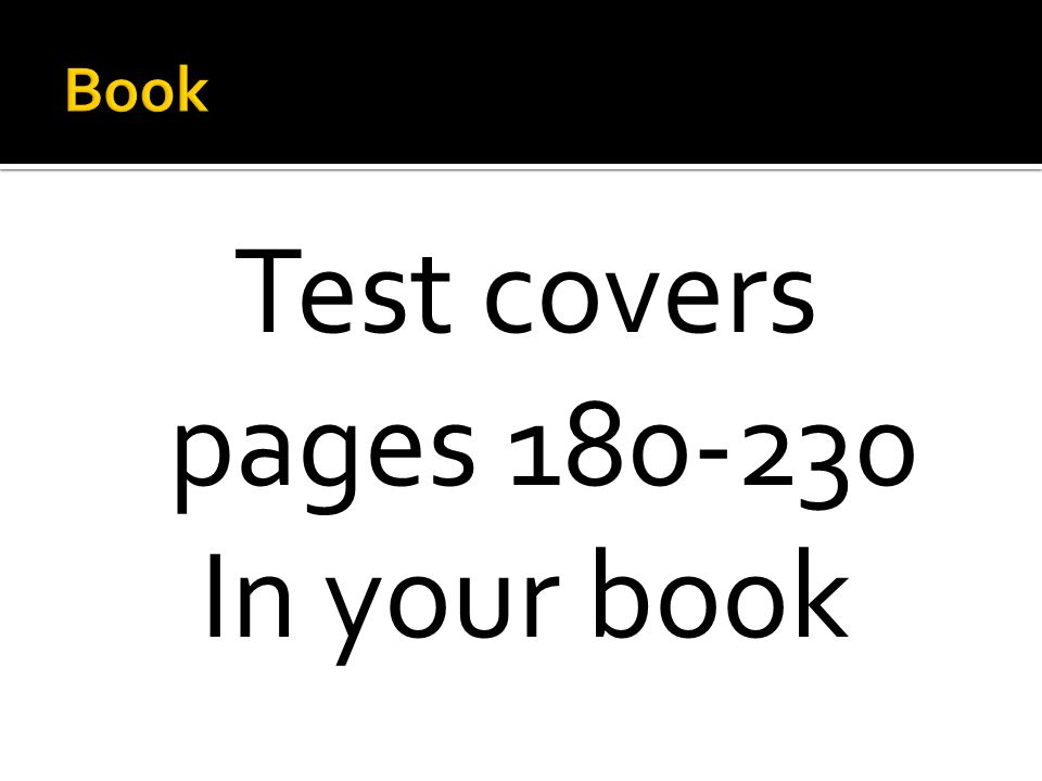 Test covers pages 180-230 In your book