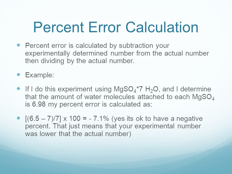 Percent Error Calculation Percent error is calculated by subtraction your experimentally determined number from the actual number then dividing by the