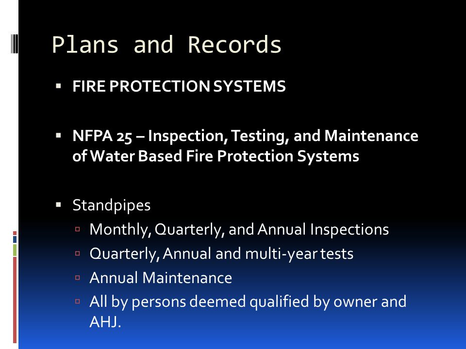 Plans and Records  FIRE PROTECTION SYSTEMS  NFPA 25 – Inspection, Testing, and Maintenance of Water Based Fire Protection Systems  Standpipes  Mon