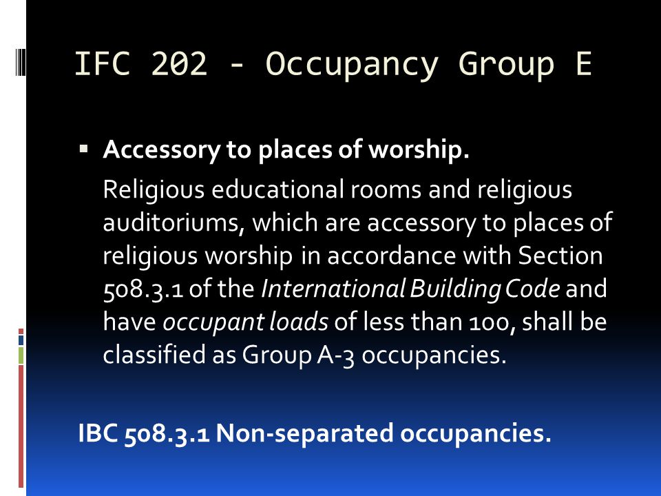 IFC 202 - Occupancy Group E  Accessory to places of worship. Religious educational rooms and religious auditoriums, which are accessory to places of