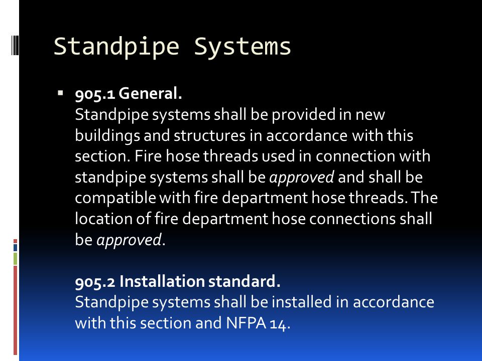 Standpipe Systems  905.1 General. Standpipe systems shall be provided in new buildings and structures in accordance with this section. Fire hose thre
