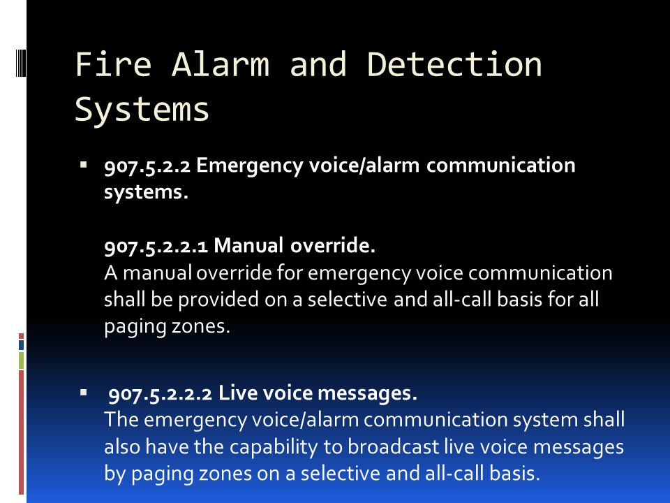Fire Alarm and Detection Systems  907.5.2.2 Emergency voice/alarm communication systems. 907.5.2.2.1 Manual override. A manual override for emergency