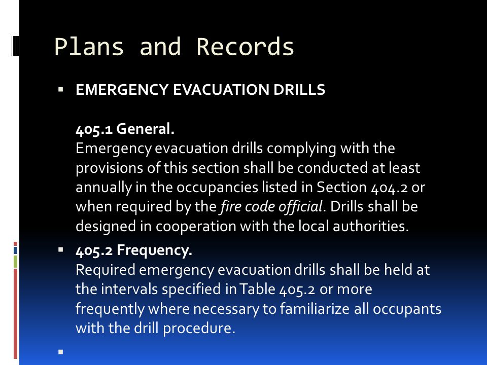 Plans and Records  EMERGENCY EVACUATION DRILLS 405.1 General. Emergency evacuation drills complying with the provisions of this section shall be cond