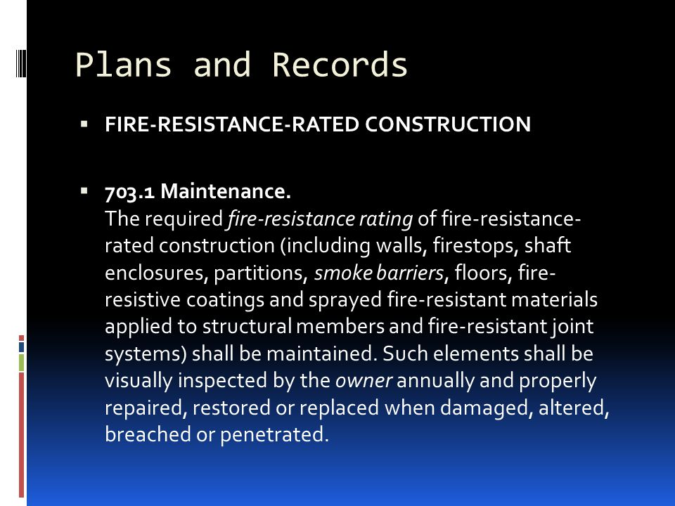 Plans and Records  FIRE-RESISTANCE-RATED CONSTRUCTION  703.1 Maintenance. The required fire-resistance rating of fire-resistance- rated construction
