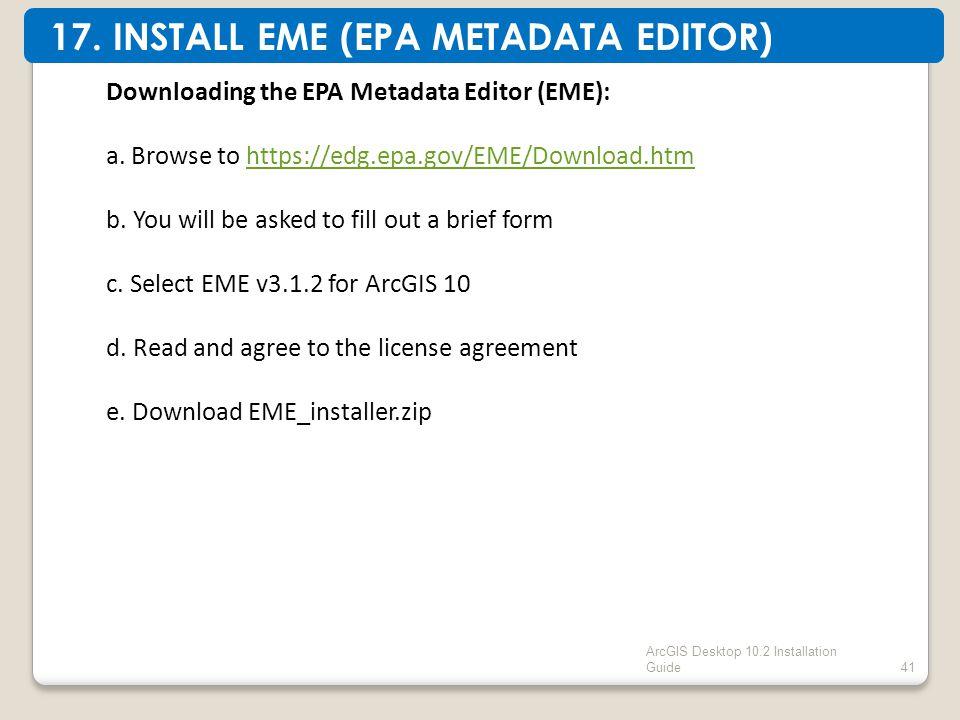 ArcGIS Desktop 10.2 Installation Guide41 Downloading the EPA Metadata Editor (EME): a.