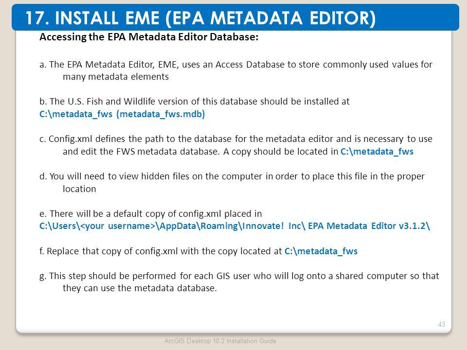ArcGIS Desktop 10.2 Installation Guide 43 Accessing the EPA Metadata Editor Database: a.