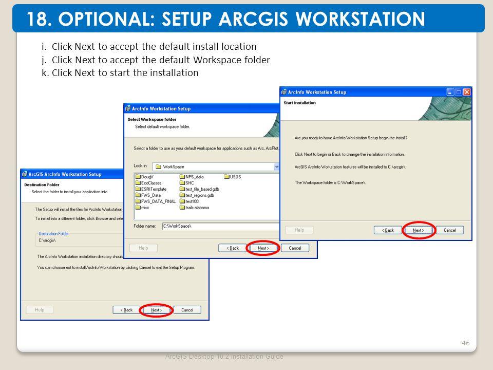 ArcGIS Desktop 10.2 Installation Guide 46 18. OPTIONAL: SETUP ARCGIS WORKSTATION i.