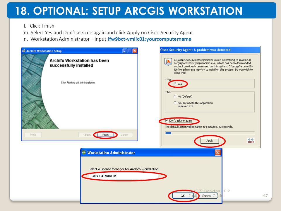 47 18. OPTIONAL: SETUP ARCGIS WORKSTATION l. Click Finish m.