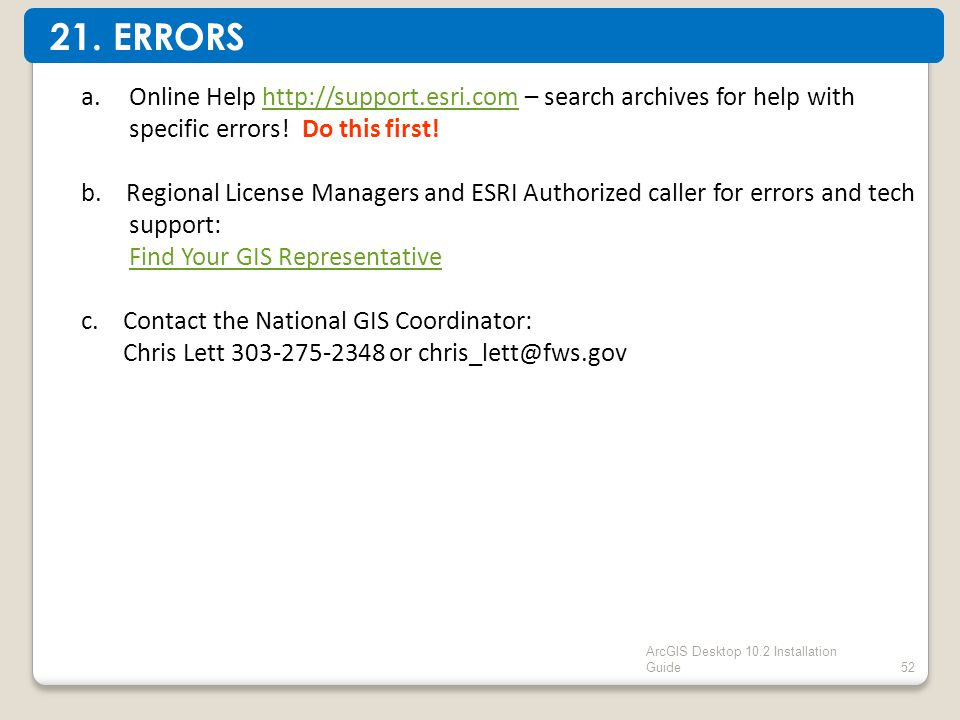 52 a.Online Help http://support.esri.com – search archives for help with specific errors.
