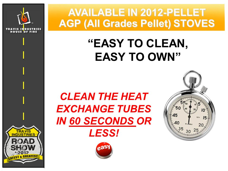 79 CYPRESS WOOD STOVE FEATURING HYBRID-FYRE™ TECHNOLOGY AVAILABLE IN 2012-PELLET AGP (All Grades Pellet) STOVES EASY TO CLEAN, EASY TO OWN CLEAN THE HEAT EXCHANGE TUBES IN 60 SECONDS OR LESS!
